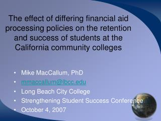 The effect of differing financial aid processing policies on the retention and success of students at the California com