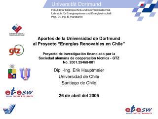Dipl.-Ing. Erik Hauptmeier Universidad de Chile Santiago de Chile 26 de abril del 2005