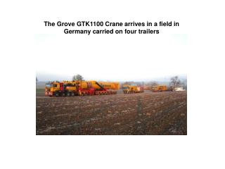 The Grove GTK1100 Crane  arrives in a field in Germany carried on four trailers