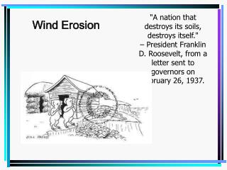 A nation that destroys its soils, destroys itself.    President Franklin D. Roosevelt, from a letter sent to governors o