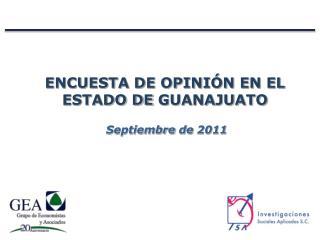 ENCUESTA DE OPINIÓN EN EL ESTADO DE  GUANAJUATO Septiembre  de  2011