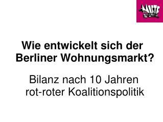 Wie entwickelt sich der Berliner Wohnungsmarkt? Bilanz nach 10 Jahren  rot-roter Koalitionspolitik