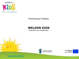 Prezentacja Projektu WELDON KIDS  Niepubliczne Przedszkole