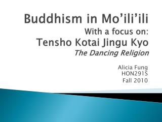 Buddhism in Mo ili ili With a focus on: Tensho Kotai Jingu Kyo The Dancing Religion