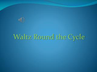 Waltz Round  the  Cycle