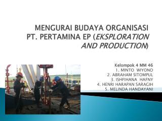 MENGURAI BUDAYA ORGANISASI PT . PERTAMINA  EP ( EKSPLORATION AND PRODUCTION )