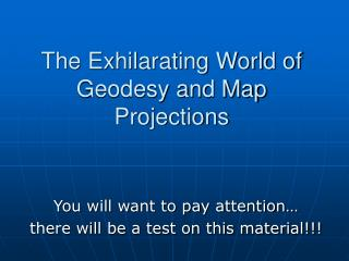The Exhilarating World of  Geodesy and Map Projections