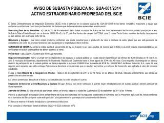AVISO DE SUBASTA  PÚBLICA No. GUA-001/2014            ACTIVO EXTRAORDINARIO PROPIEDAD DEL  BCIE