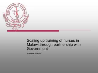 Scaling up training of nurses in Malawi through partnership with Government By Potiphar Kumzinda