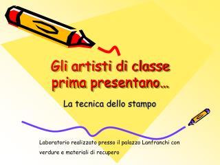 Gli artisti di classe prima presentano…
