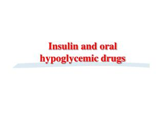Insulin and oral hypoglycemic drugs