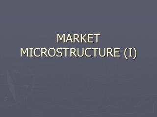 MARKET MICROSTRUCTURE (I)