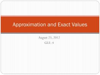 Approximation and Exact Values
