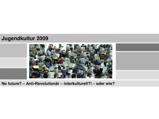 No future? – Anti-Revolutionär – interkulturell?! – oder wie?