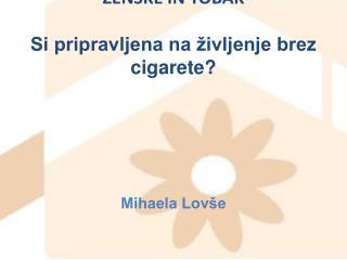 ŽENSKE IN TOBAK Si pripravljena na življenje brez cigarete?