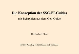 Die Konzeption der SSG-FI-Guides mit Beispielen aus dem Geo-Guide Dr. Norbert Pfurr