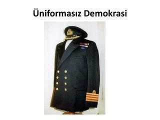 Üniformasız Demokrasi