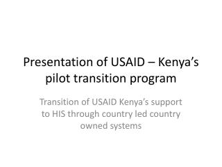 Presentation of USAID – Kenya's pilot transition program