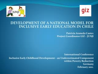 DEVELOPMENT OF A NATIONAL MODEL FOR INCLUSIVE EARLY EDUCATION IN CHILE Patricia Araneda Castex