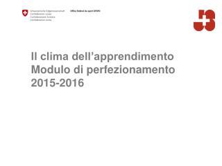 Il clima dell'apprendimento Modulo di perfezionamento 2015-2016