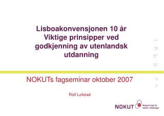 Lisboakonvensjonen 10 år Viktige prinsipper ved  godkjenning av utenlandsk utdanning