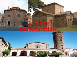 Gli Edifici  PAleocristiani