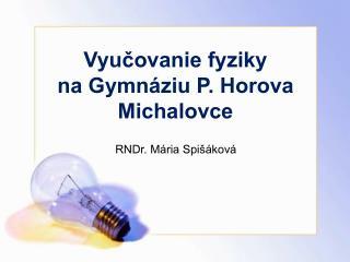 Vyučovanie fyziky  na Gymnáziu P. Horova Michalovce