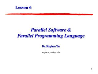 Parallel Software & Parallel Programming Language Dr. Stephen Tse stephen_tse@qc