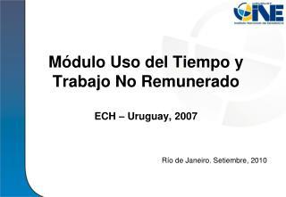 Módulo Uso del Tiempo y Trabajo No Remunerado ECH – Uruguay, 2007