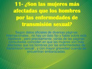 11- ¿Son las mujeres más afectadas que los hombres por las enfermedades de transmisión sexual?