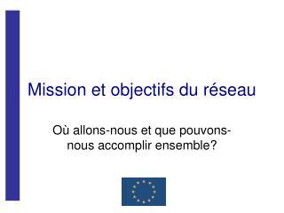 Mission et objectifs du réseau