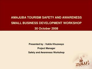 AMAJUBA TOURISM SAFETY AND AWARENESS SMALL BUSINESS DEVELOPMENT WORKSHOP 30 October 2008