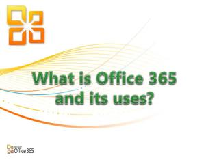 What is Office 365 and its uses?