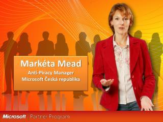 Markéta Mead Anti-Piracy Manager Microsoft  Česká republika