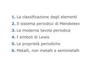 1. La classificazione degli elementi 2. Il sistema periodico di  Mendeleev