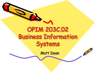 OPIM 203C.02 Business Information Systems
