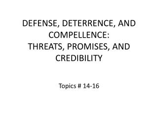 DEFENSE, DETERRENCE, AND COMPELLENCE: THREATS, PROMISES, AND CREDIBILITY
