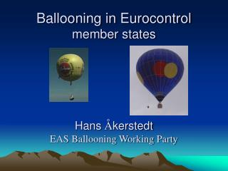 Ballooning in Eurocontrol  member states Hans  Å kerstedt EAS Ballooning Working Party