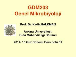 GDM203 Genel Mikrobiyoloji P rof. Dr.  Kadir HALKMAN Ankara Üniversitesi,