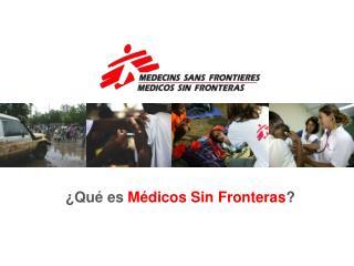 ¿Qué es  Médicos Sin Fronteras ?