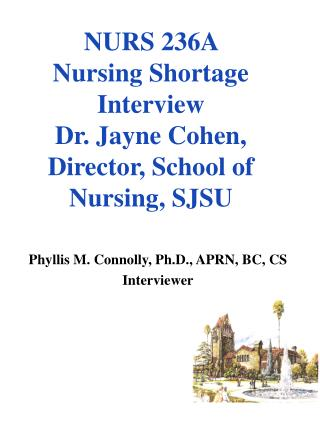 NURS 236A  Nursing Shortage Interview  Dr. Jayne Cohen, Director, School of Nursing, SJSU