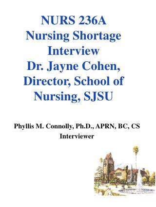 NURS 236A  Nursing Shortage Interview  Dr. Jayne Cohen, Director, School of Nursing, SJSU