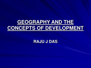 GEOGRAPHY AND THE CONCEPTS OF DEVELOPMENT