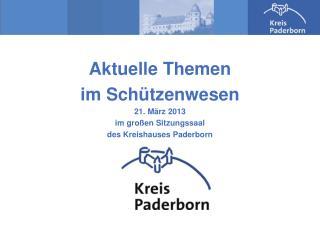Aktuelle Themen  im Schützenwesen 21. März 2013 im großen Sitzungssaal des Kreishauses Paderborn