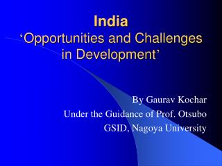 India ' Opportunities and Challenges in Development '