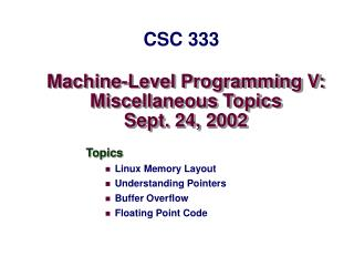 Machine-Level Programming V: Miscellaneous Topics Sept. 24, 2002