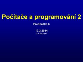 Přednáška  6 17.3.2014 Jiří Šebesta