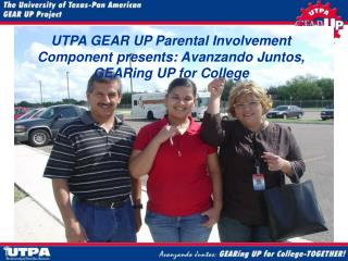 UTPA GEAR UP Parental Involvement Component presents: Avanzando Juntos, GEARing UP for College