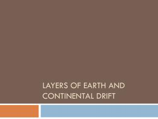 Layers of Earth and Continental Drift