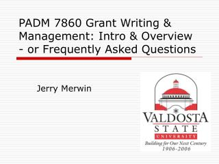 PADM 7860 Grant Writing & Management: Intro & Overview - or Frequently Asked Questions